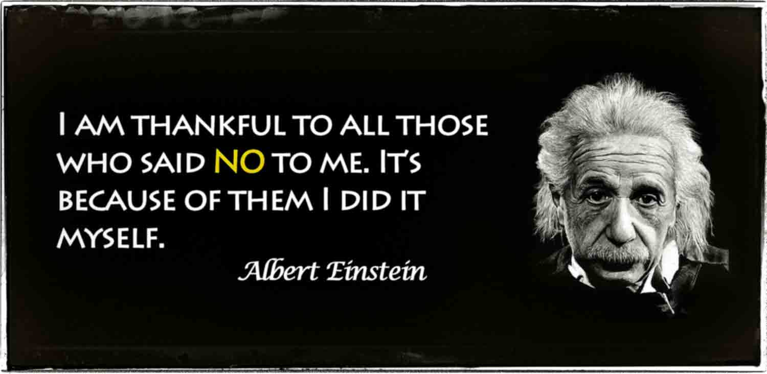 "A quote from Albert Einstein that reads, ""I am thankful to all those who said no to me. It's because of them I did it myself."""