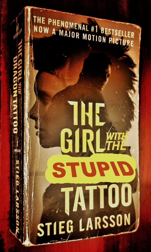 "The ""Girl With The Dragon Tattoo"" book cover changed to ""The Girl With The Stupid Tattoo."""