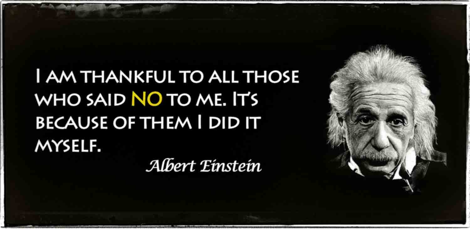 """A quote from Albert Einstein that reads, """"I am thankful to all those who said no to me. It's because of them I did it myself."""""""