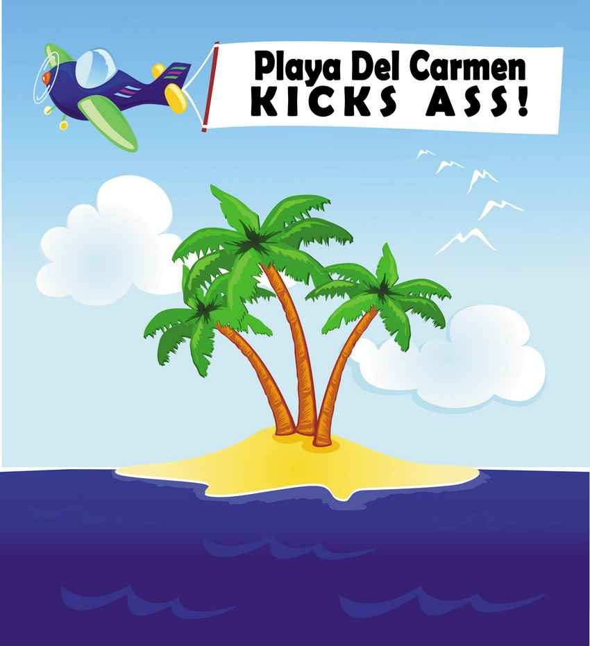 Playa Del Carmen kicks ass graphic.